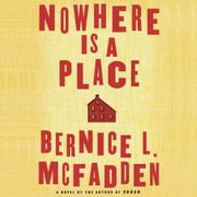 Nowhere Is a Place audiobook by Bernice L. McFadden