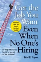 Get The Job You Want, Even When No One's Hiring ebook by Ford R. Myers