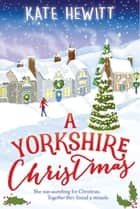 A Yorkshire Christmas ebook by Kate Hewitt