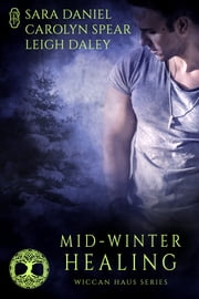 Mid-Winter Healing (Wiccan Haus Holiday Anthology) ebook by Sara Daniel, Leigh Daley, Carolyn Spear