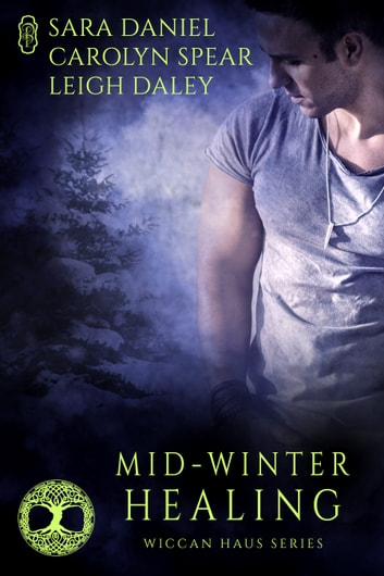Mid-Winter Healing (Wiccan Haus Holiday Anthology) ebook by Sara Daniel,Leigh Daley,Carolyn Spear