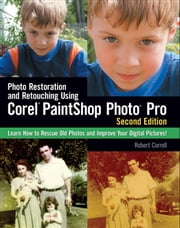 Photo Restoration and Retouching Using Corel PaintShop Photo Pro, Second Edition ebook by Robert Correll