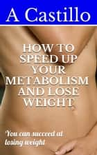 How to speed up your metabolism and lose weight ebook by a castillo