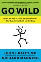Go Wild - Free Your Body and Mind from the Afflictions of Civilization ebook by Richard Manning, John J. Ratey, MD,...
