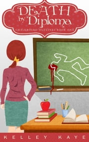 Death by Diploma - Chalkboard Outlines, #1 ebook by Kelley Kaye