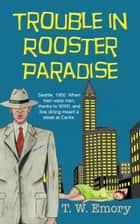 Trouble in Rooster Paradise ebook by T.W. Emory