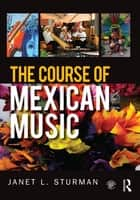The Course of Mexican Music ebook by Janet Sturman
