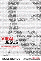 Viral Jesus - Recovering the Contagious Power of the Gospel ebook by Ross Rohde