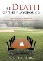 The Death of the Playground ebook by Kurt Philip Behm