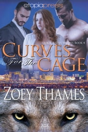 Curves for the Cage ebook by Zoey Thames