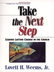 Take the Next Step: Leading Lasting Change in the Church ebook by Weems, Lovett , H.