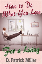 How To Do What You Love for a Living ebook by D. Patrick Miller