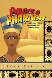 Palace of the Pharaoh - A Marshall Mane Archaeology Adventure ebook by Rock DiLisio