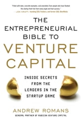 The Entrepreneurial Bible to Venture Capital: Inside Secrets From the Leaders in the Startup Game ebook by Andrew Romans