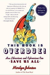 This Book Is Overdue! - How Librarians and Cybrarians Can Save Us All ebook by Marilyn Johnson