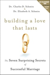 Building a Love that Lasts - The Seven Surprising Secrets of Successful Marriage ebook by Charles D. Schmitz,Elizabeth A. Schmitz