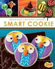 Smart Cookie - Designing Creative Cookies ebook by Dana Meachen Rau