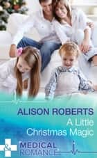 A Little Christmas Magic (Mills & Boon Medical) ebook by Alison Roberts