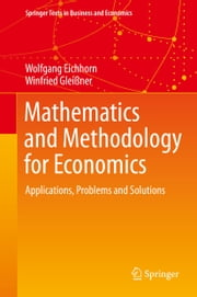 Mathematics and Methodology for Economics - Applications, Problems and Solutions ebook by Wolfgang Eichhorn,Winfried Gleißner