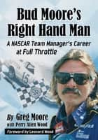 Bud Moore's Right Hand Man - A NASCAR Team Manager's Career at Full Throttle ebook by Greg Moore, Perry Allen Wood