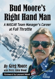 Bud Moore's Right Hand Man - A NASCAR Team Manager's Career at Full Throttle ebook by Greg Moore,Perry Allen Wood