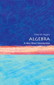 Algebra: A Very Short Introduction ebook by Peter M. Higgins