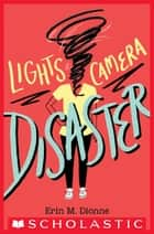 Lights, Camera, Disaster ebook by Erin Dionne