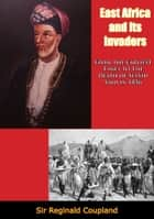 East Africa and Its Invaders - From the Earliest Times to the Death of Seyyid Said in 1856 ebook by Sir Reginald Coupland