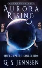 Aurora Rising: The Complete Collection ebook by G. S. Jennsen