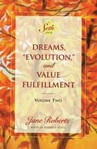 "Dreams, ""Evolution,"" and Value Fulfillment, Volume Two ebook by Jane Roberts,Robert F. Butts"