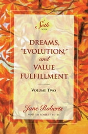 "Dreams, ""Evolution,"" and Value Fulfillment, Volume Two - (A Seth Book) ebook by Jane Roberts,Robert F. Butts"