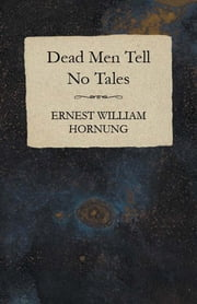 Dead Men Tell No Tales ebook by Ernest William Hornung