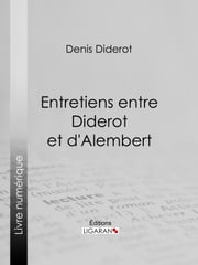 Entretiens entre Diderot et d'Alembert ebook by Ligaran,Denis Diderot