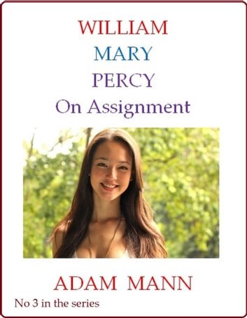 William Mary & Percy: On Assignment ebook by Adam Mann