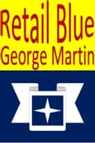 Retail Blue ebook by George Martin