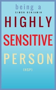Being a Highly Sensitive Person (HSP) ebook by Simon Benjamin