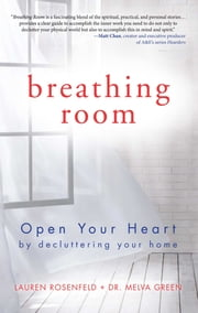 Breathing Room - Open Your Heart by Decluttering Your Home ebook by Melva Green,Lauren Rosenfeld