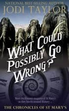 What Could Possibly Go Wrong? ebook by Jodi Taylor