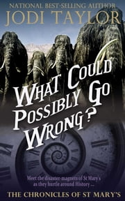 What Could Possibly Go Wrong?: The Chronicles of St. Mary's Book Six ebook by Jodi Taylor