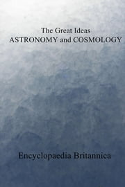 The Great Ideas ASTRONOMY and COSMOLOGY ebook by Encyclopaedia Britannica