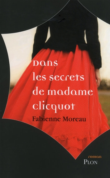 Dans les secrets de madame clicquot ebook by Fabienne MOREAU