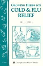 Growing Herbs for Cold & Flu Relief ebook by Dorie Byers