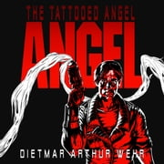 The Tattooed Angel - Tales of the High Avenging Angel ebook by Dietmar Arthur Wehr