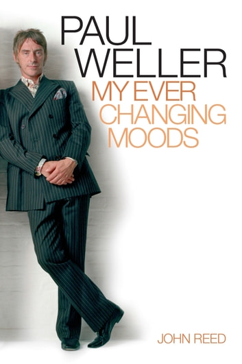 Paul Weller: My Ever Changing Moods ebook by John Reed