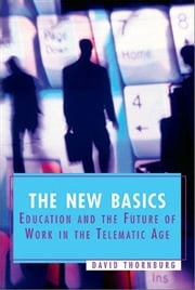The New Basics: Education and the Future of Work in the Telematic Age ebook by Thornburg, David