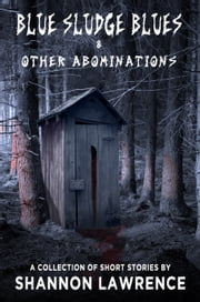 Blue Sludge Blues & Other Abominations ebook by Shannon Lawrence