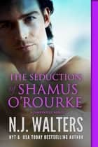 The Seduction of Shamus O'Rourke ebook by N.J. Walters