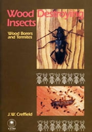 Wood Destroying Insects - Wood Borers and Termites ebook by JW Creffield
