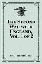The Second War with England, Vol. 1 of 2 ebook by Joel Tyler Headley