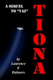 Tiona (a sequel to Vaz) ebook by Laurence E Dahners